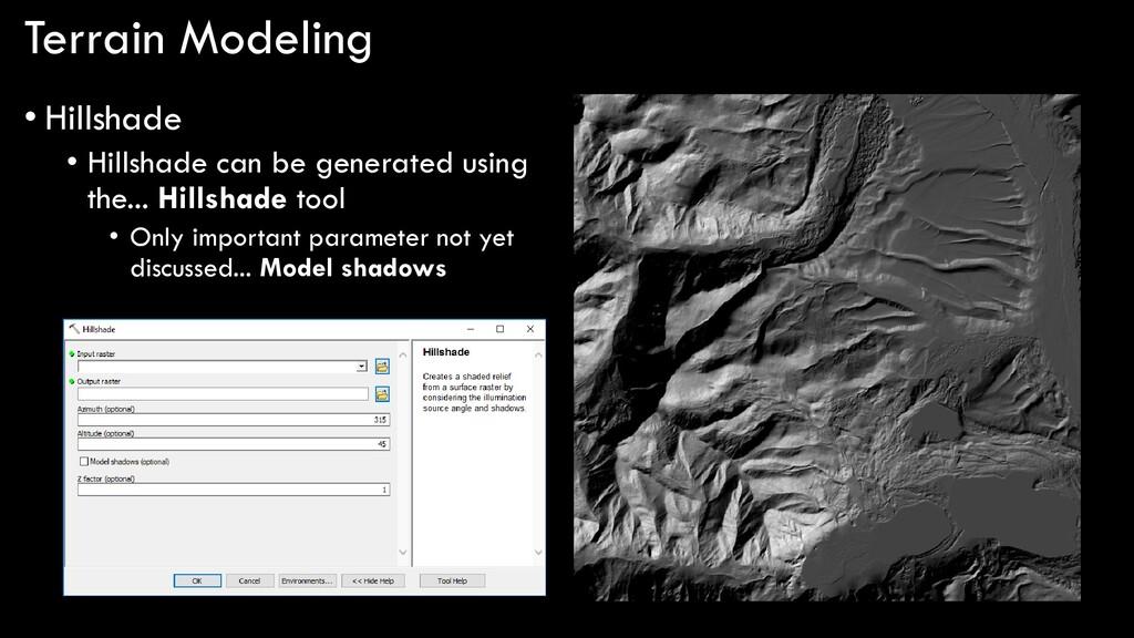 Terrain Modeling • Hillshade • Hillshade can be...