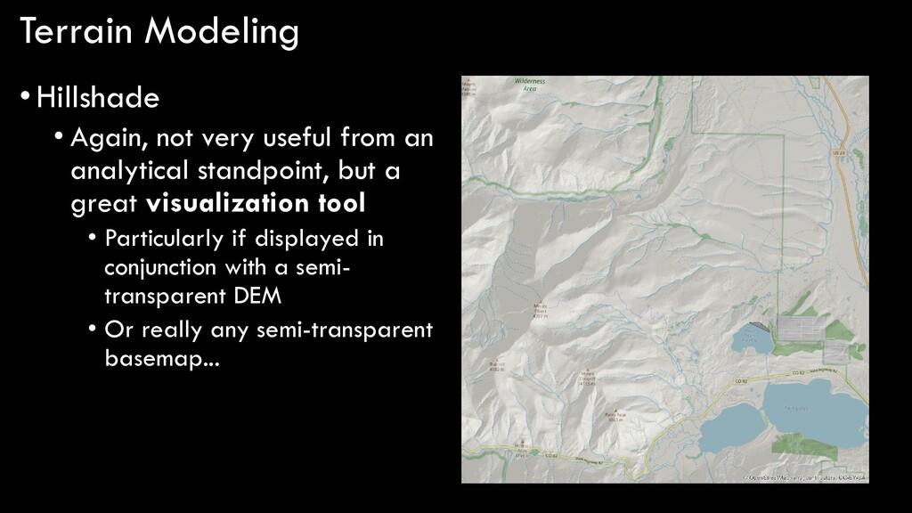 Terrain Modeling •Hillshade • Again, not very u...