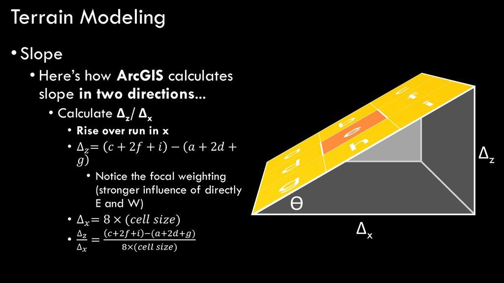 Terrain Modeling •Slope • Here's how ArcGIS cal...