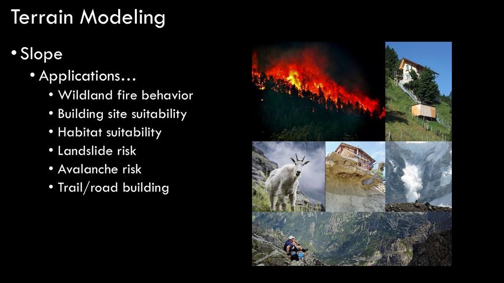 Terrain Modeling •Slope • Applications… • Wildl...