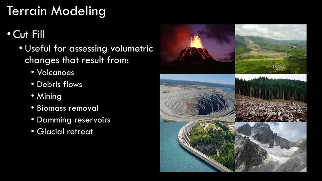 Terrain Modeling •Cut Fill • Useful for assessi...