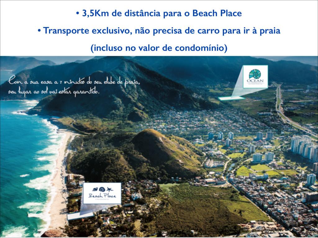 • 3,5Km de distância para o Beach Place • Trans...