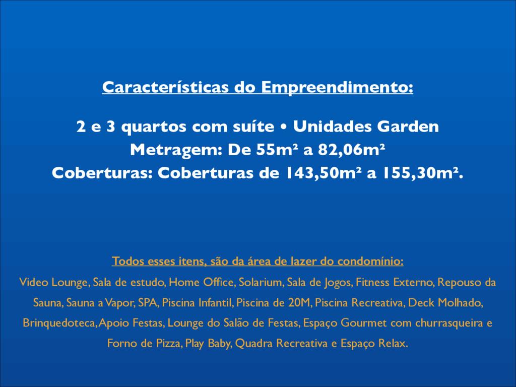 Características do Empreendimento:   2 e 3 qu...