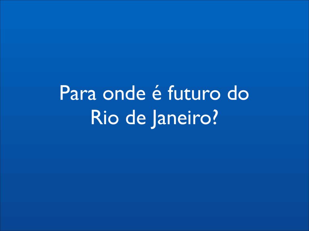 Para onde é futuro do  Rio de Janeiro?