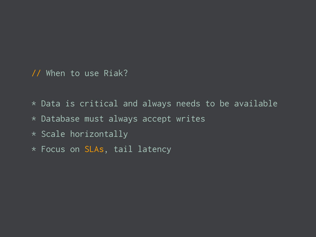 // When to use Riak? * Data is critical and alw...
