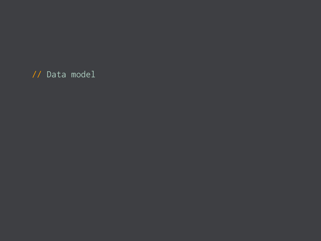// Data model