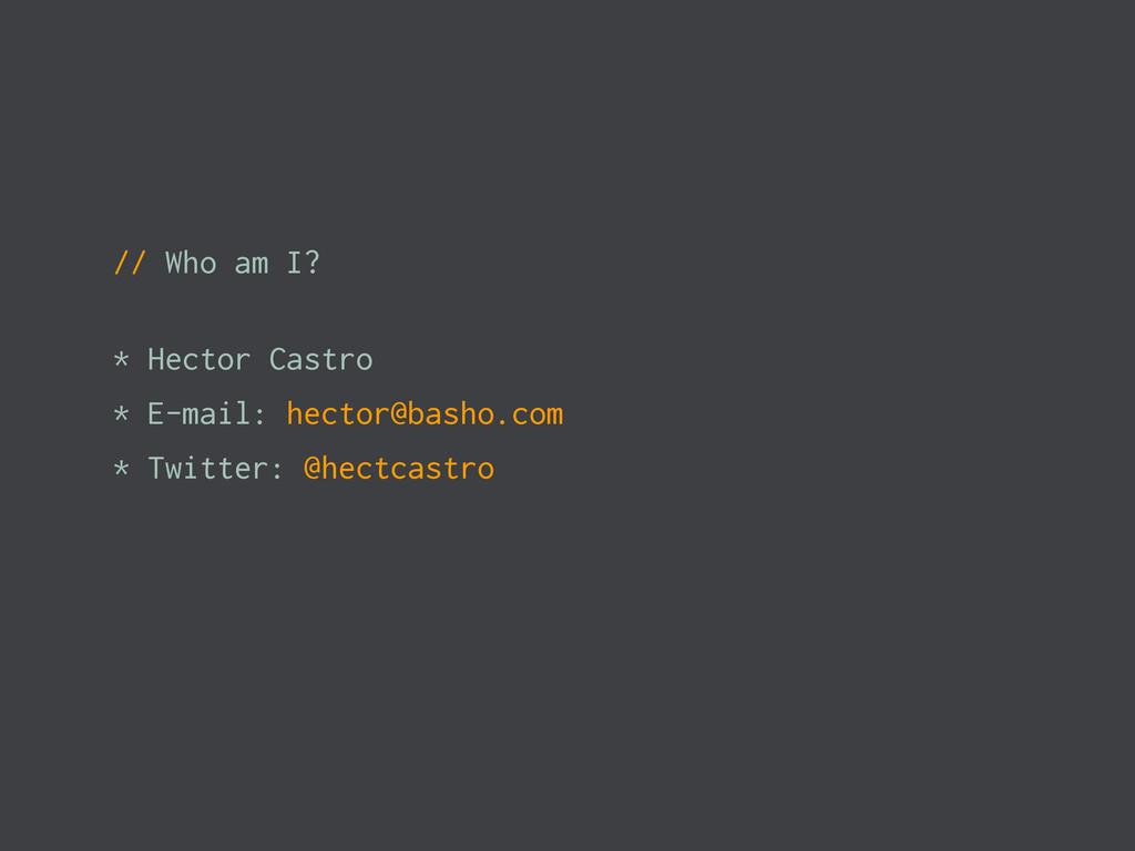 // Who am I? * Hector Castro * E-mail: hector@b...