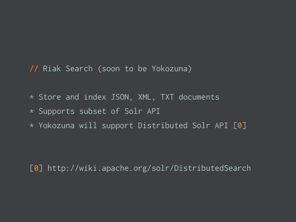 // Riak Search (soon to be Yokozuna) * Store an...