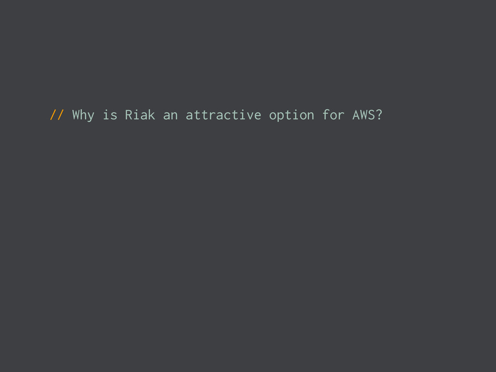 // Why is Riak an attractive option for AWS?