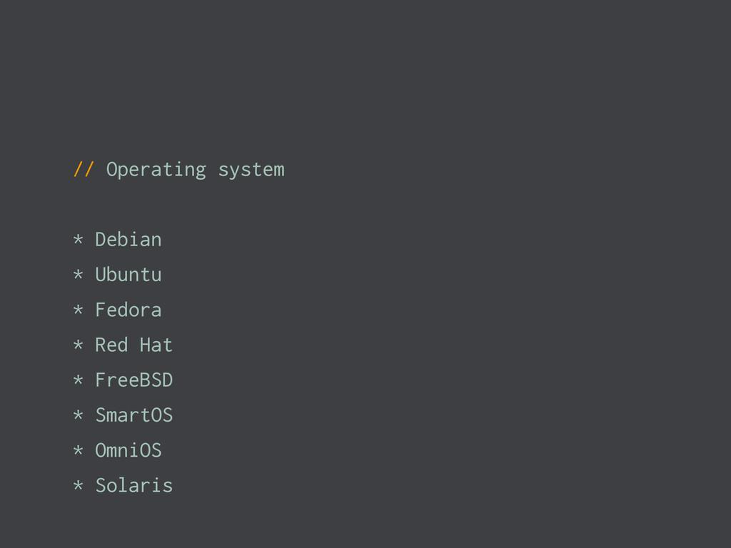 // Operating system * Debian * Ubuntu * Fedora ...