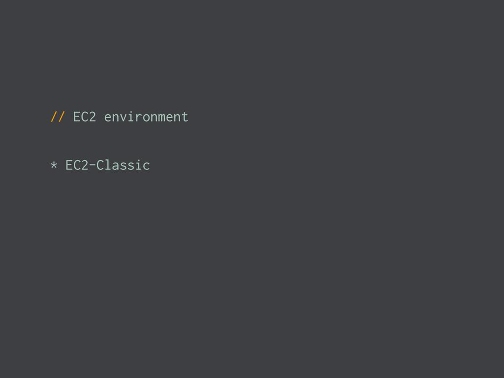 // EC2 environment * EC2-Classic