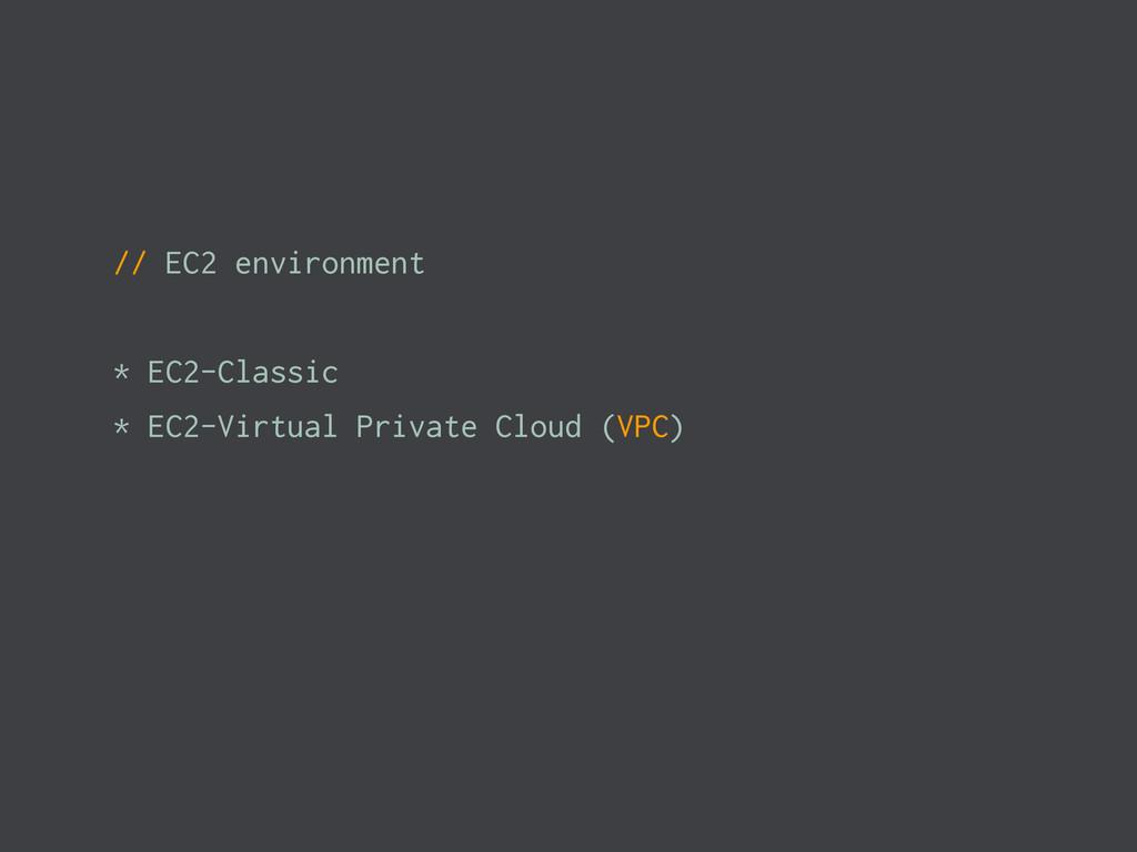 // EC2 environment * EC2-Classic * EC2-Virtual ...