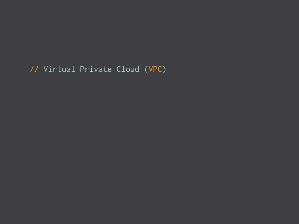 // Virtual Private Cloud (VPC)