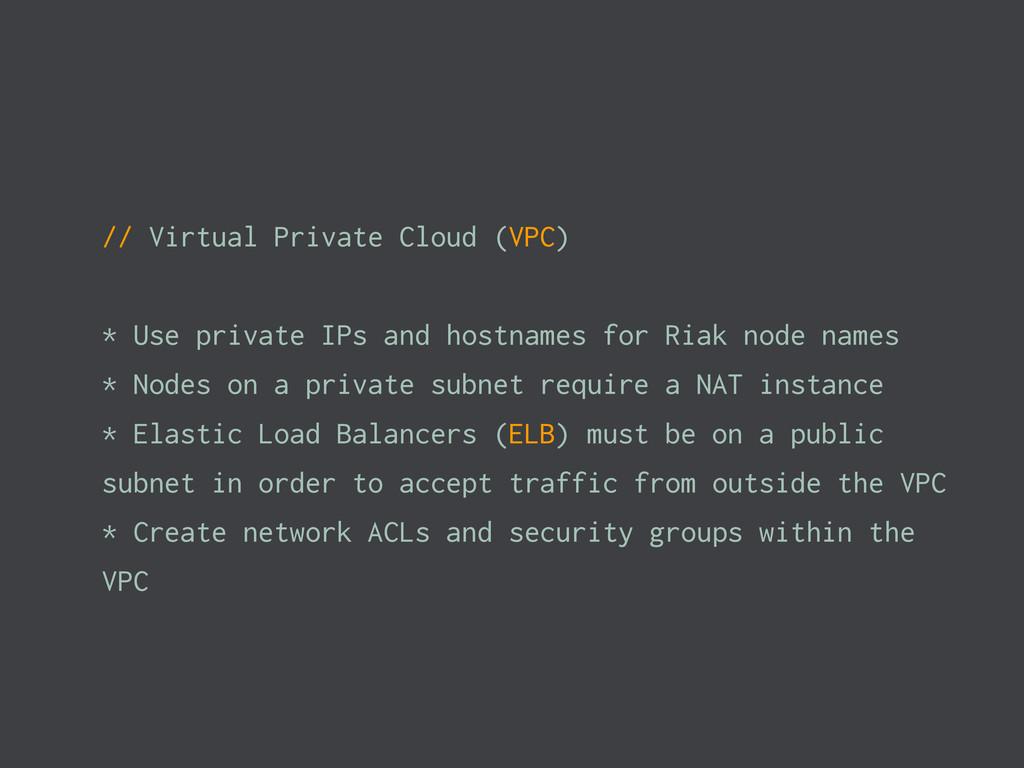// Virtual Private Cloud (VPC) * Use private IP...