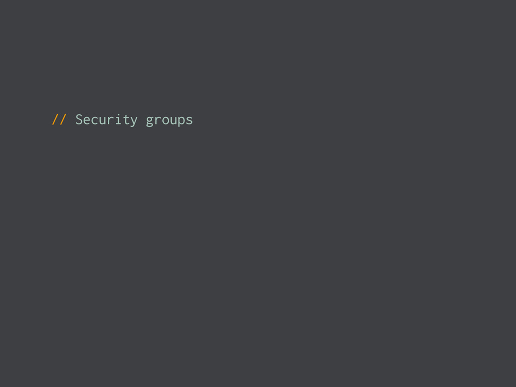 // Security groups