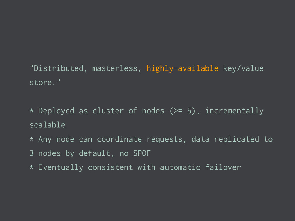 """""""Distributed, masterless, highly-available key/..."""