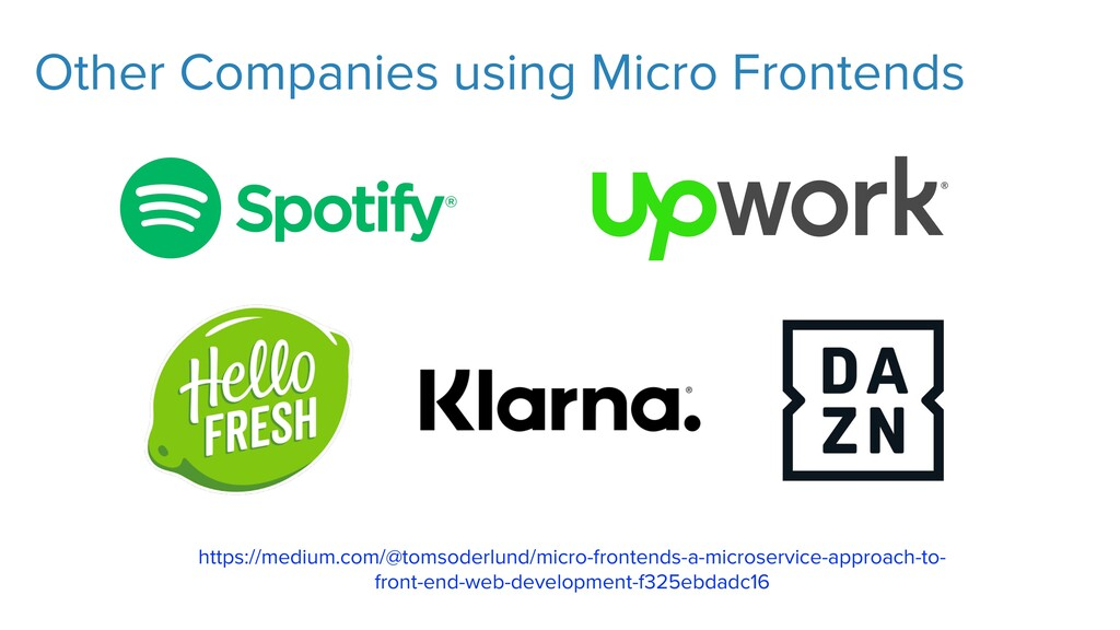 Other Companies using Micro Frontends https://m...