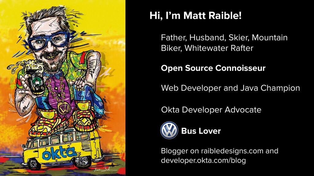 Hi, I'm Matt Raible! Blogger on raibledesigns.c...
