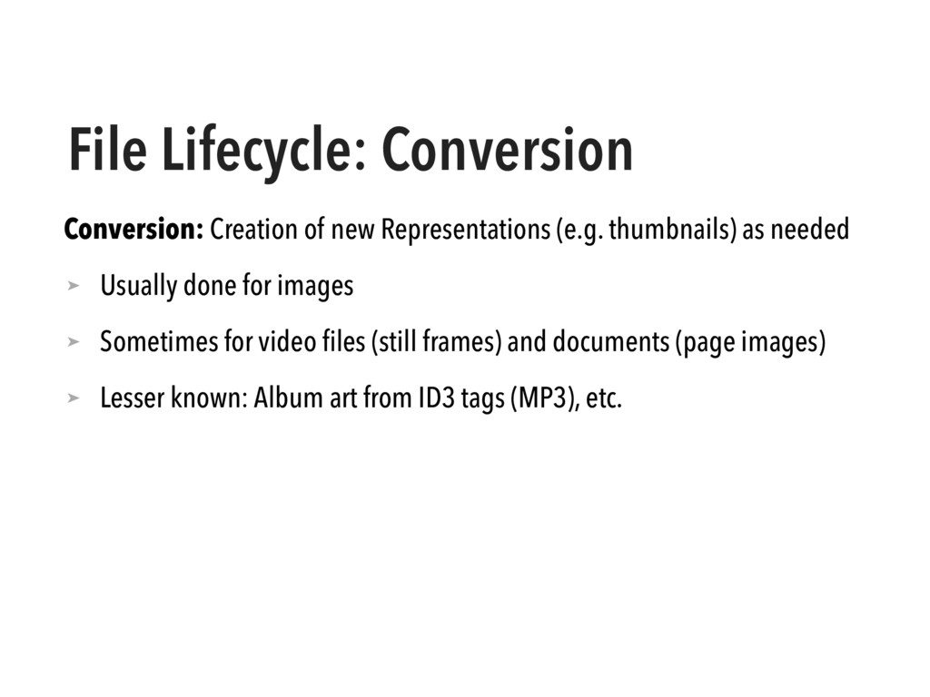 File Lifecycle: Conversion Conversion: Creation...