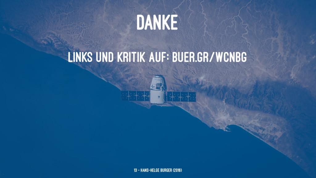 DANKE Links und Kritik auf: buer.gr/wcnbg 13 — ...