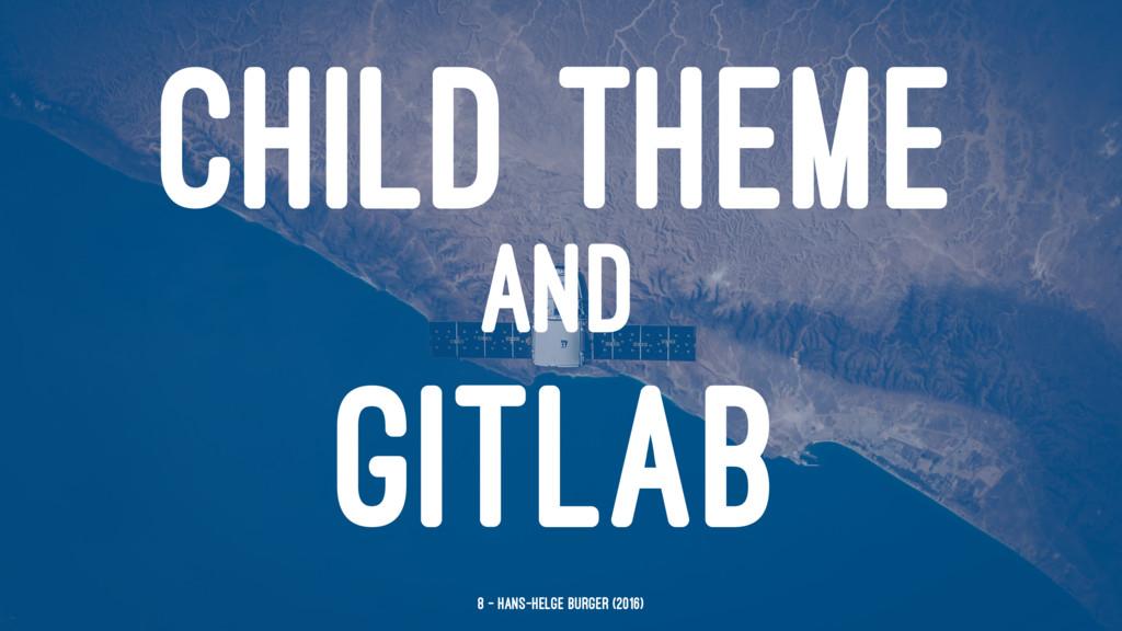 CHILD THEME AND GITLAB 8 — Hans-Helge Bürger (2...