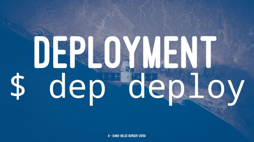 DEPLOYMENT $ dep deploy 9 — Hans-Helge Bürger (...