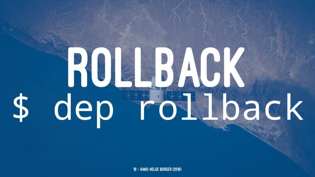 ROLLBACK $ dep rollback 10 — Hans-Helge Bürger ...