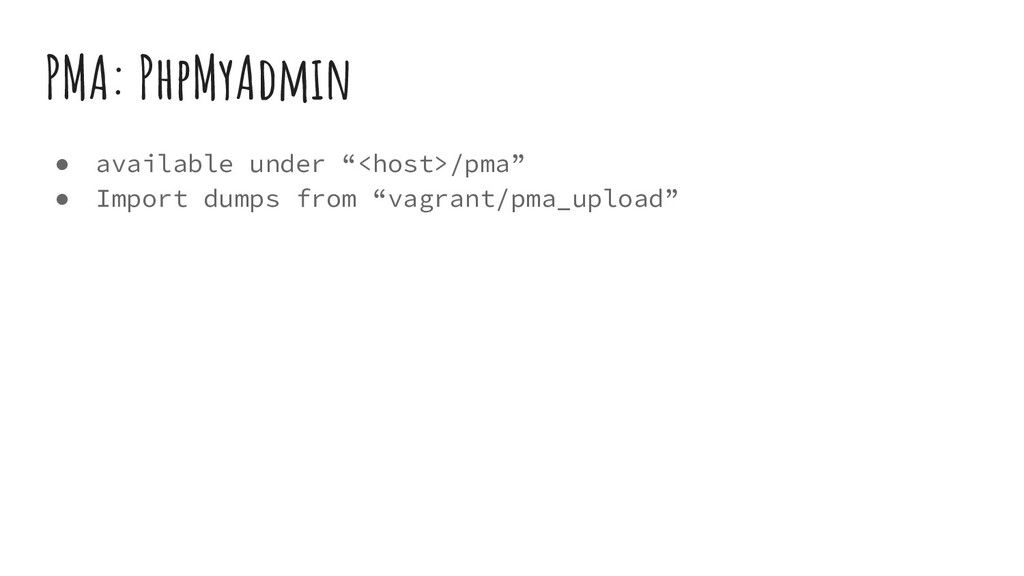 "PMA: PhpMyAdmin ● available under ""<host>/pma"" ..."