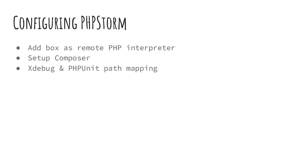 Configuring PHPStorm ● Add box as remote PHP int...