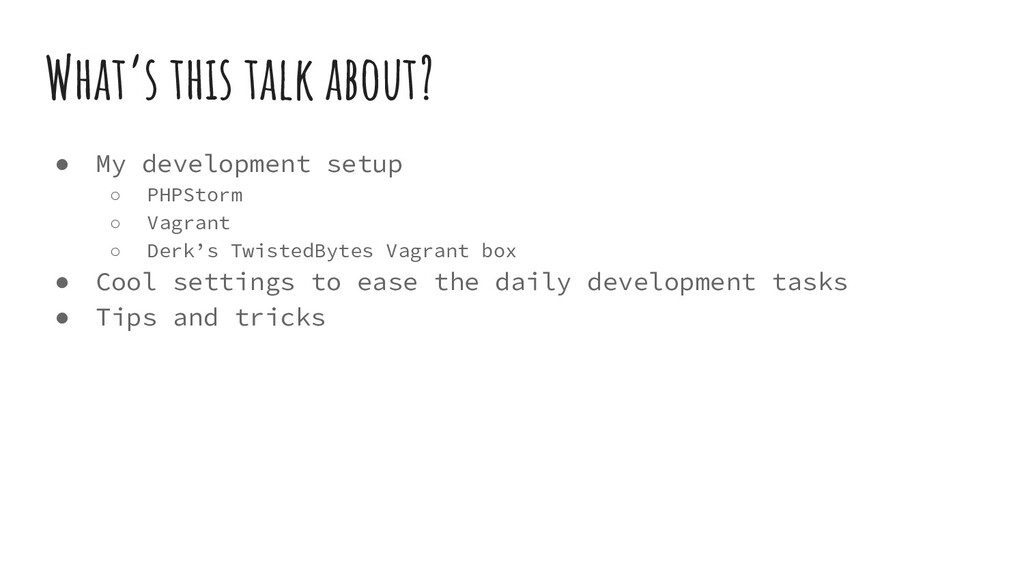 What's this talk about? ● My development setup ...