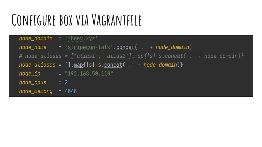 Configure box via Vagrantfile ●