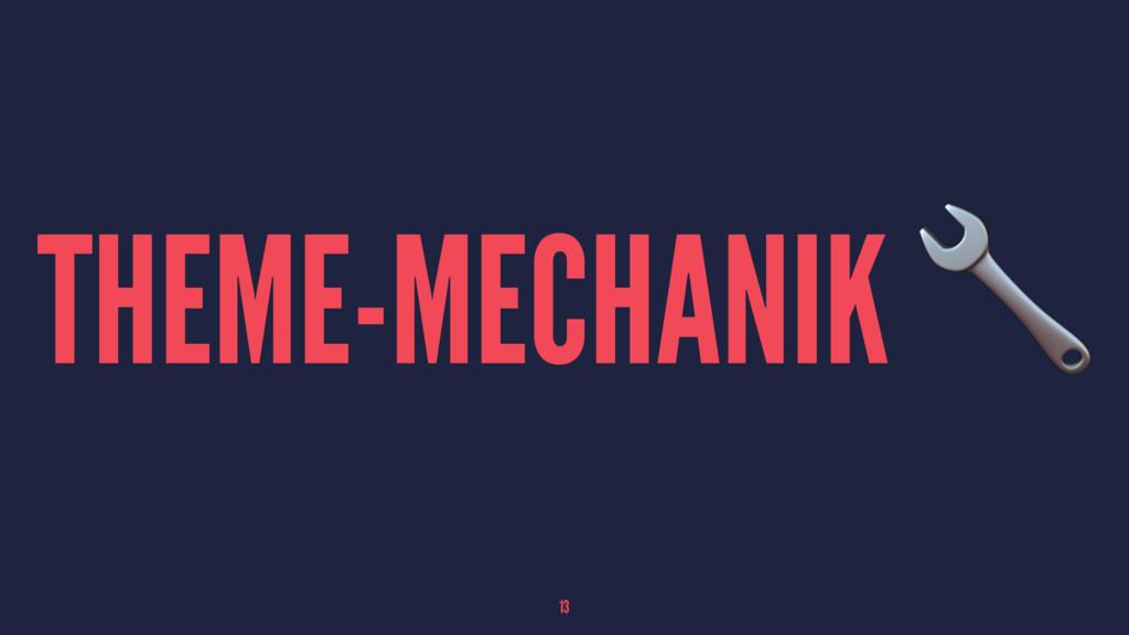THEME-MECHANIK ! 13
