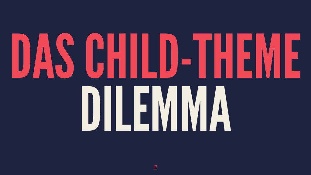 DAS CHILD-THEME DILEMMA 17
