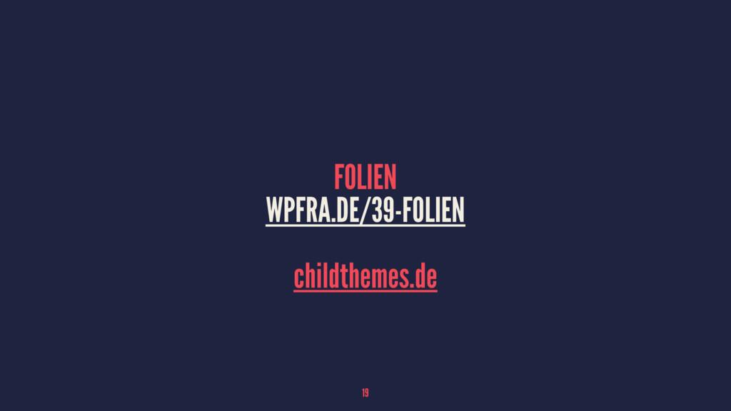 FOLIEN WPFRA.DE/39-FOLIEN childthemes.de 19
