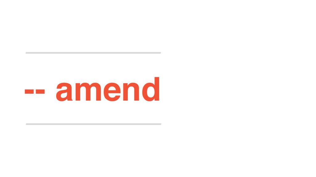 -- amend