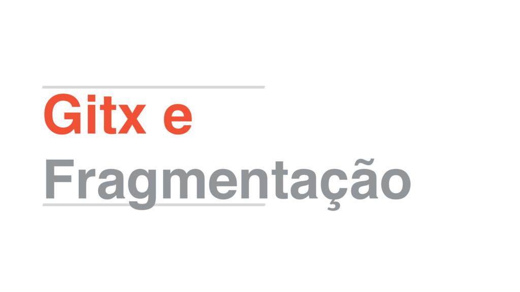 Gitx e Fragmentação