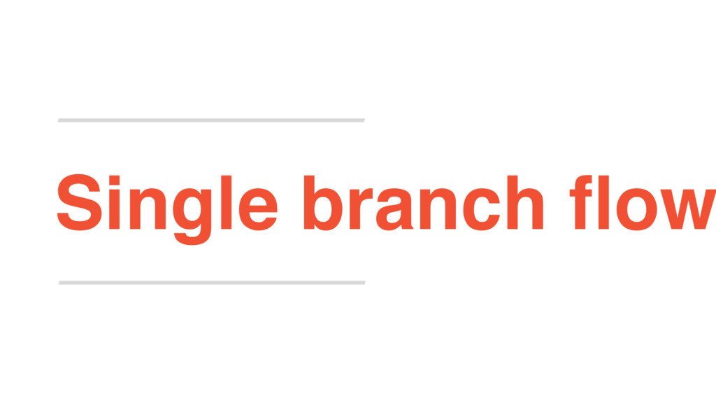 Single branch flow