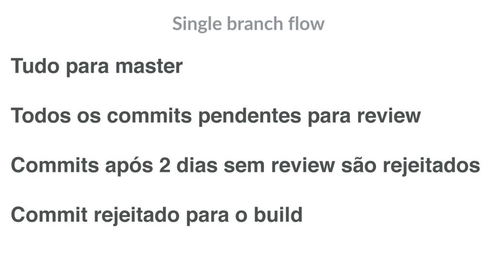 Single branch flow Tudo para master Todos os co...