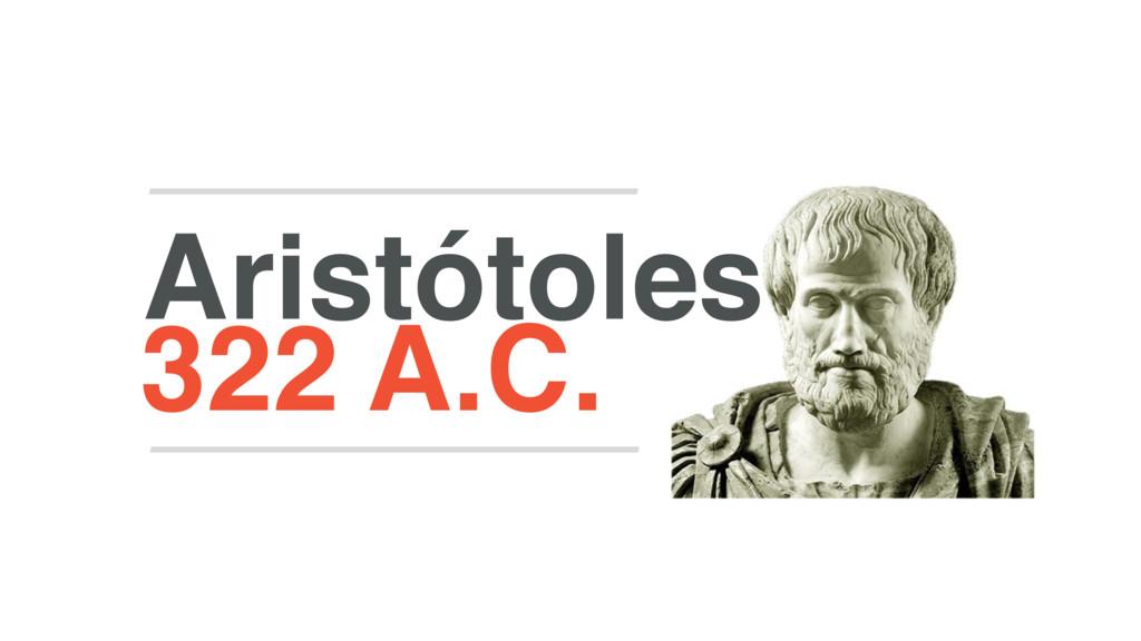 322 A.C. Aristótoles