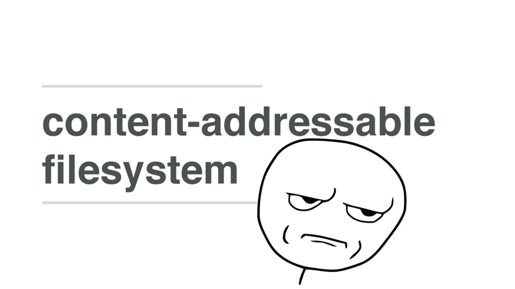 content-addressable filesystem