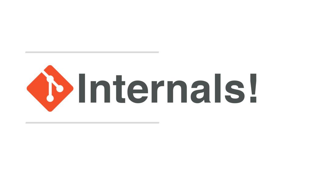 Internals!