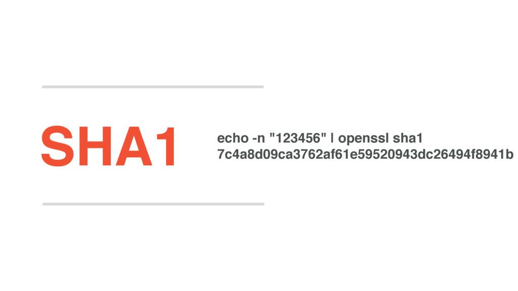 """echo -n """"123456""""   openssl sha1 7c4a8d09ca3762a..."""