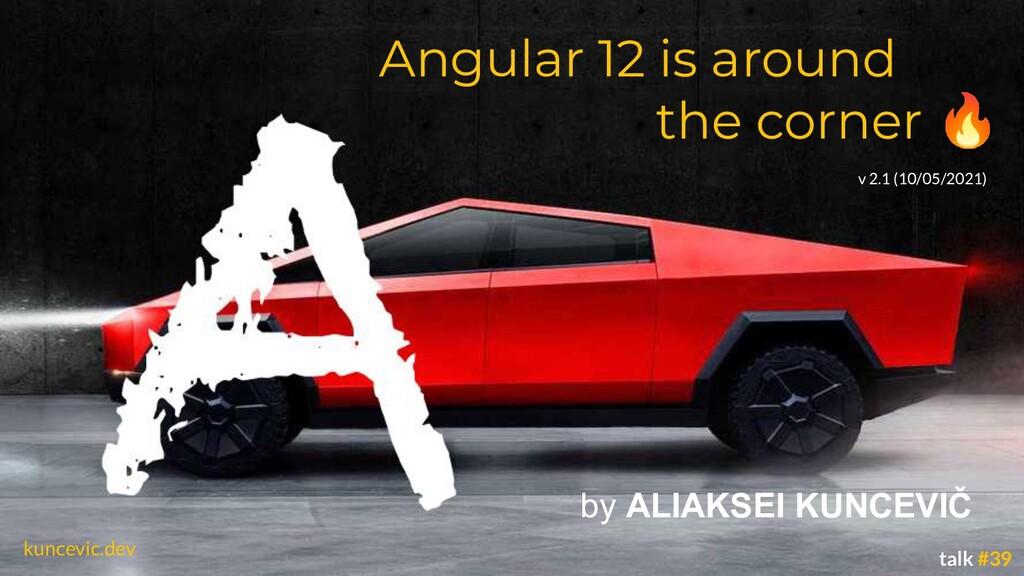 kuncevic.dev Angular 12 is around the corner 🔥 ...