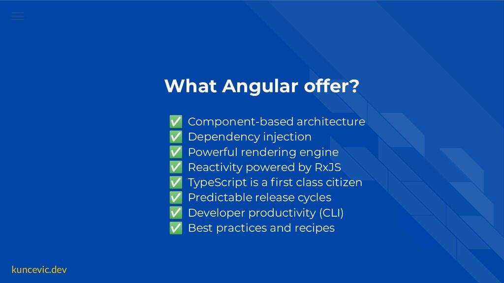 kuncevic.dev What Angular offer? ✅ Component-ba...