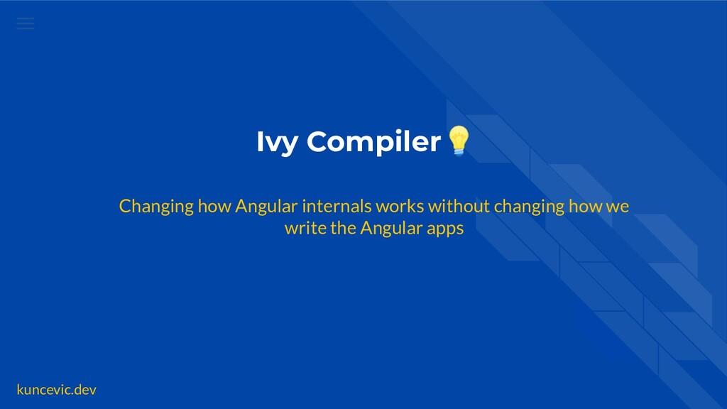 kuncevic.dev Ivy Compiler💡 Changing how Angular...