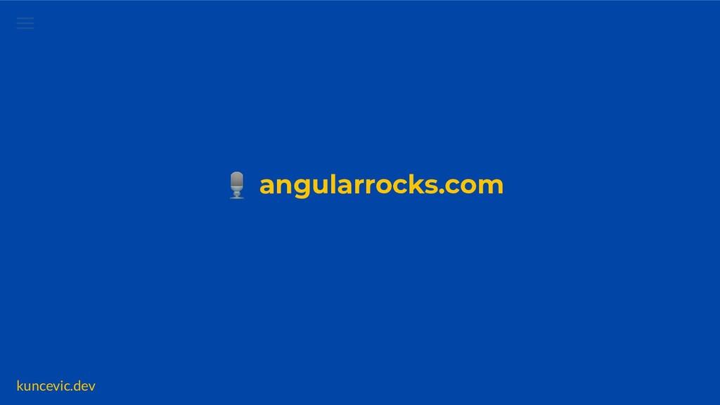 kuncevic.dev 🎙 angularrocks.com