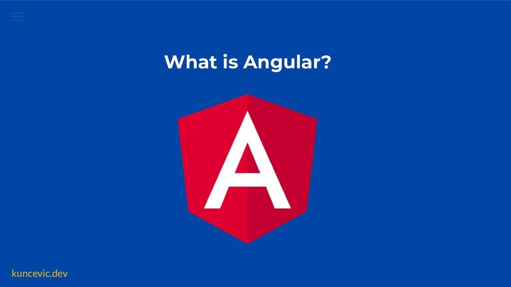 kuncevic.dev What is Angular?