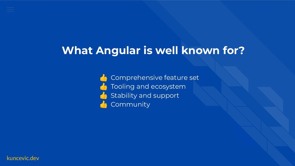 kuncevic.dev What Angular is well known for? 👍 ...
