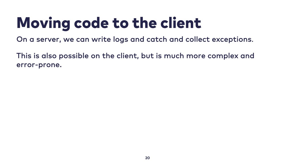 Moving code to the client 20 On a server, we ca...