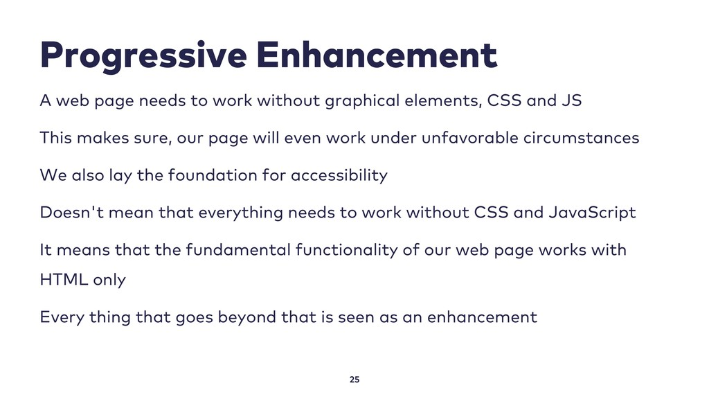 Progressive Enhancement 25 A web page needs to ...